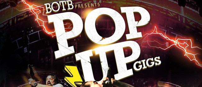 BOTB Presents Pop Up Gigs - Auckland