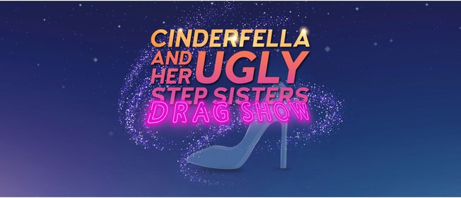 Cinderfella and her Ugly Stepsisters Drag Show