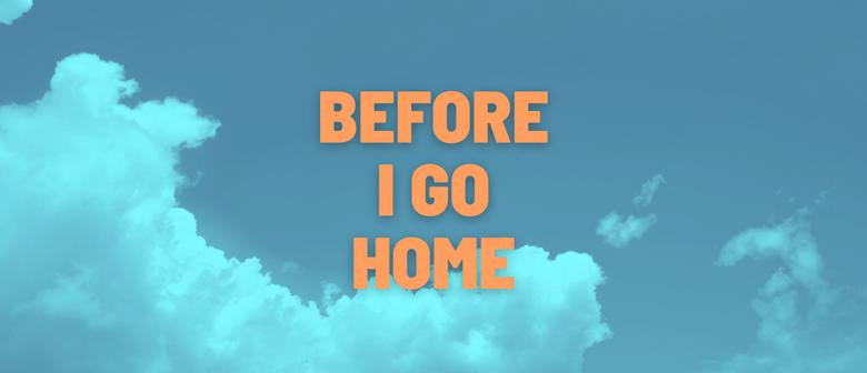 Before I Go Home