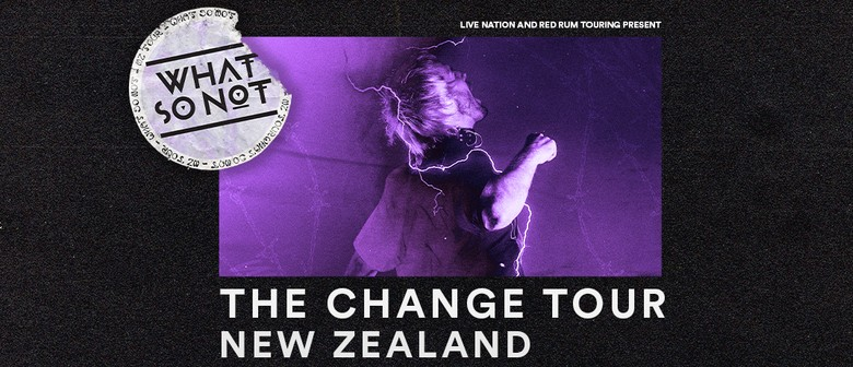 What So Not - The Change Tour