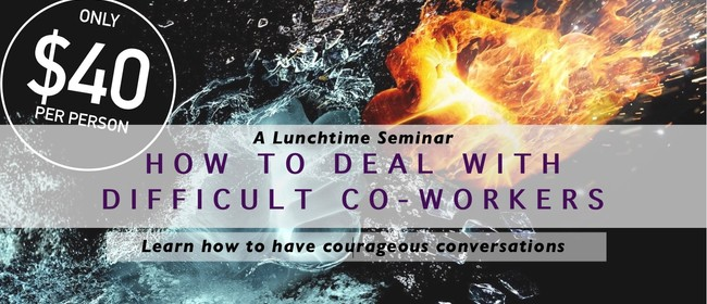 Lunchtime Seminar: How To Deal With Difficult Co-Workers: CANCELLED