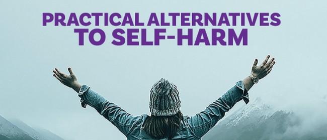 Practical Alternatives to Self-Harm 101 - Online
