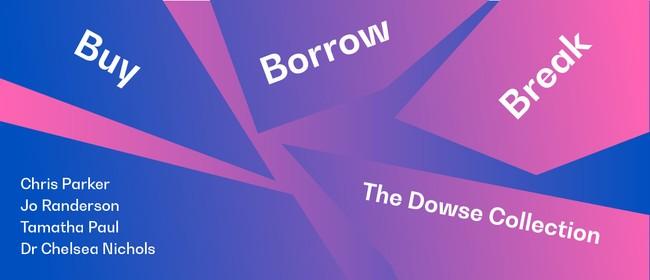 Buy, Borrow, Break; The Dowse Collection