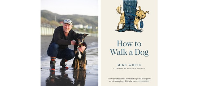 How To Walk A Dog - Mike White - Marlborough Book Festival: SOLD OUT