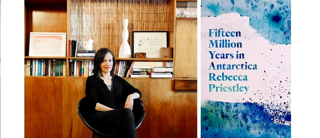 Fifteen Million Years in Antarctica - Rebecca Priestley: SOLD OUT