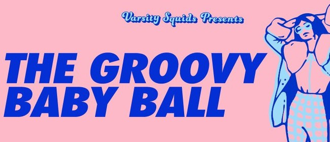 The Varsity Squids Presents: The Groovy Baby Ball