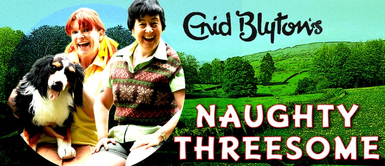Enid Blyton's Naughty Threesome: CANCELLED