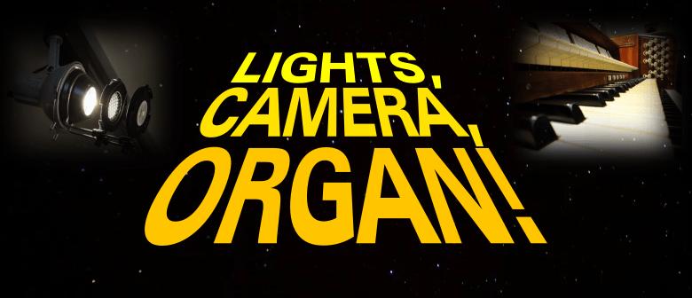 Lights, Camera, Organ!