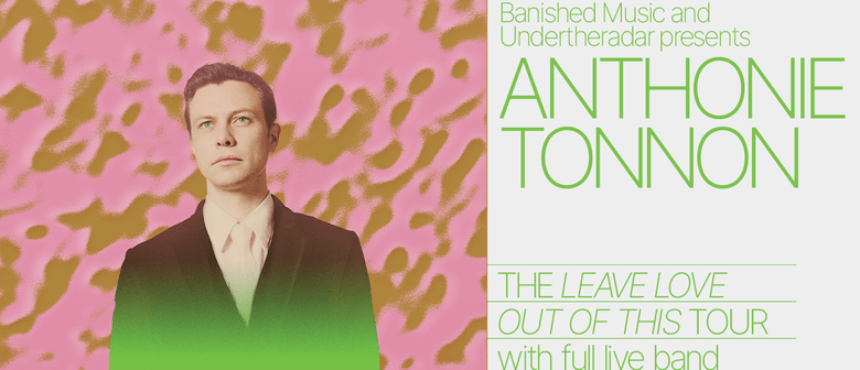 Anthonie Tonnon - Leave Love Out Of This Album Release Tour: CANCELLED