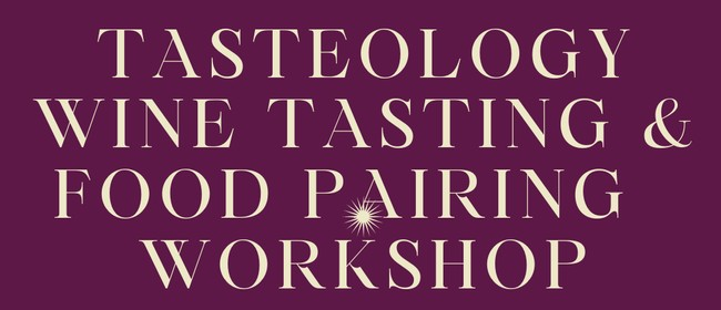 Tasteology Wine Tasting and Food Pairing Workshop