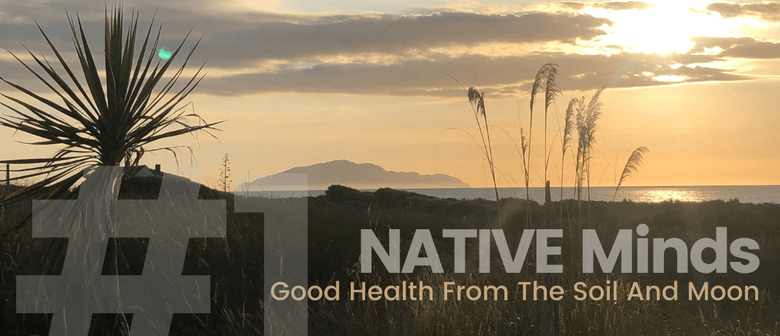 NATIVE Minds: Good Health From The Soil And Moon