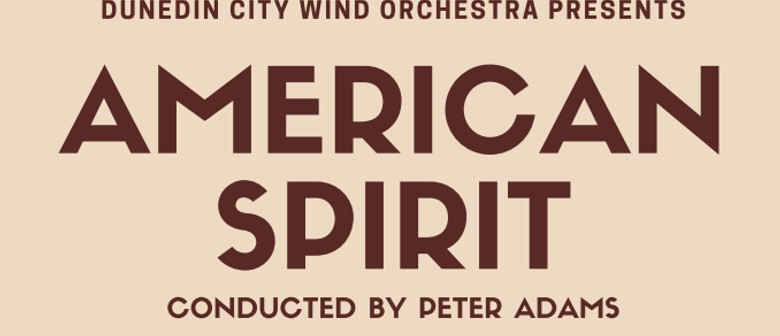American Spirit - Dunedin City Wind Orchestra