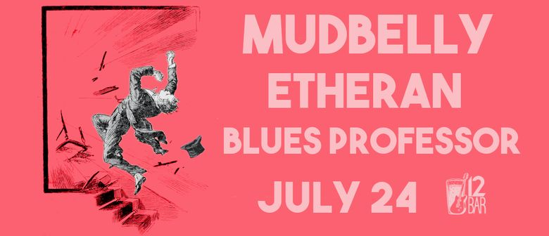 Mudbelly, Etheran, Blues Professor