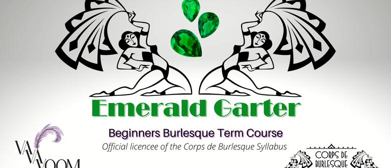 Emerald Garter - Beginners Burlesque Term Course