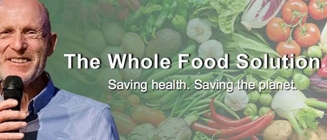 The Whole Food Solution - Saving health. Saving the planet.