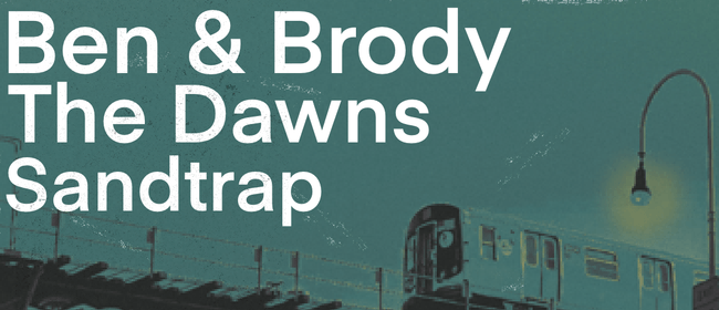 Ben & Brody, The Dawns and Sandtrap Live
