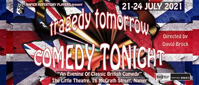 tragedy tomorrow, COMEDY TONIGHT