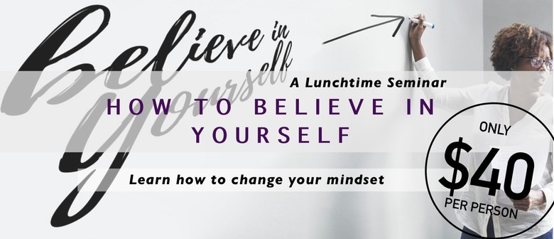 Lunchtime Seminar: How To Believe In Yourself