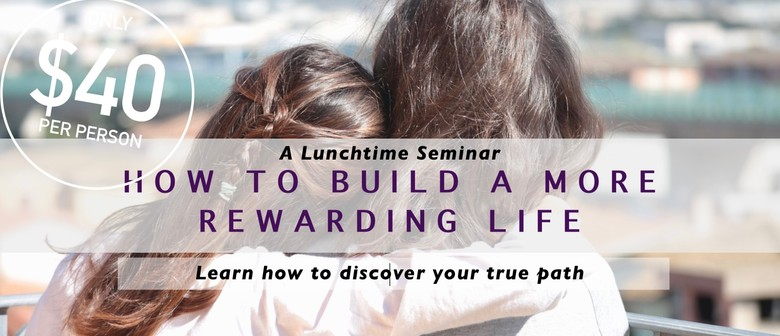 Lunchtime Seminar: How To Build A More Rewarding Life