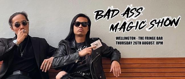 Bad Ass Magic Show - Wellington: CANCELLED