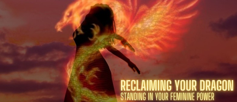 Reclaiming Your Dragon: Standing in Your Feminine Power