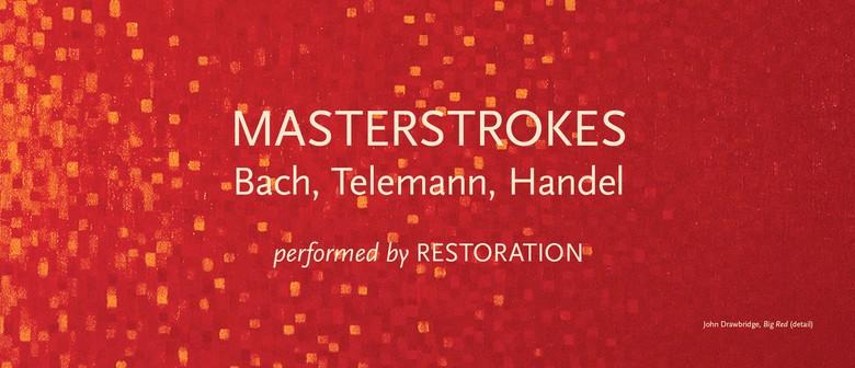 Masterstrokes - Bach, Telemann, Handel by Restoration: CANCELLED