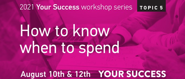 Your Success Business Workshop: How to know when to spend