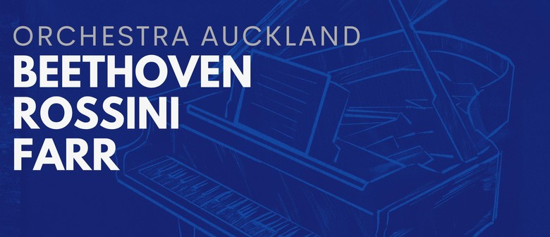 Beethoven, Rossini & Farr - Orchestra Auckland & Justin Bird: CANCELLED