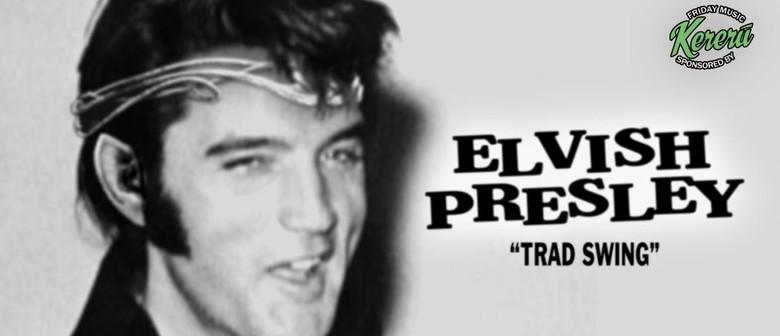 Elvish Presley - Trad Swing
