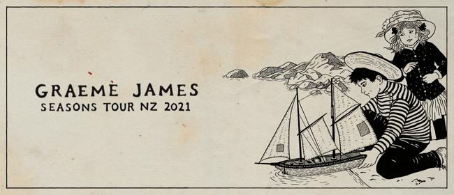 Graeme James Seasons Tour Wellington RESCHEDULED
