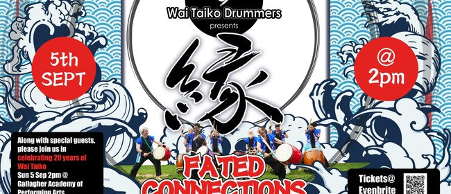 Wai Taiko Drummers 21st Anniversary- En, Fated Connections