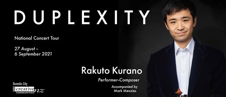 Rakuto Kurano: DUPLEXITY - Dunedin: POSTPONED