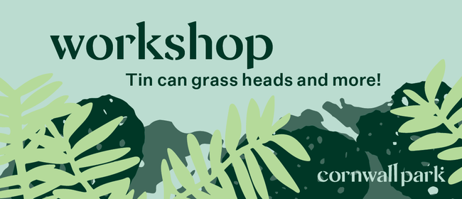 Workshop: Tin can grass heads and more!