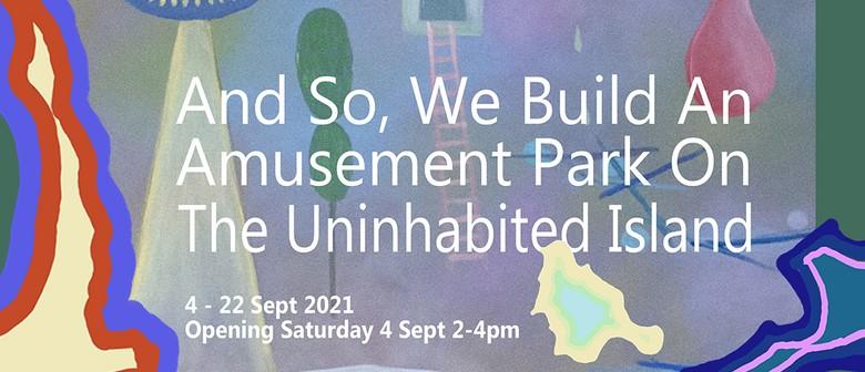 And So, We Build An Amusement Park On The Uninhabited Island