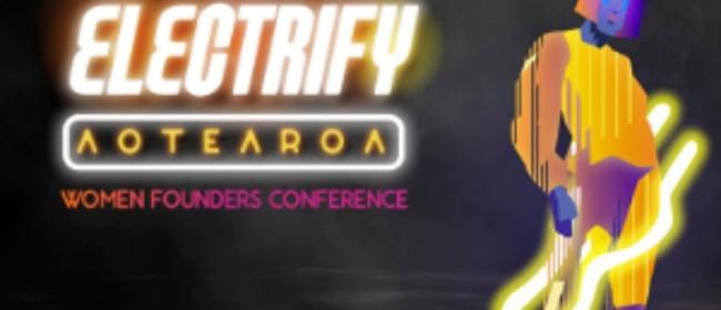 Electrify Aotearoa - Women Founders Conference