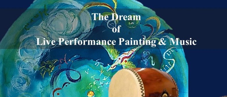 The Dream of Live Performance Painting & Music: CANCELLED