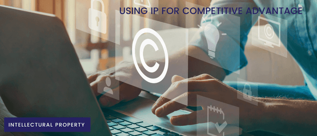 Intellectual Property - Using IP for Competitive Advantage