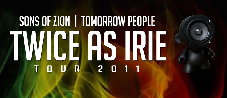 The Twice As Irie Tour - Sons of Zion & Tomorrow People