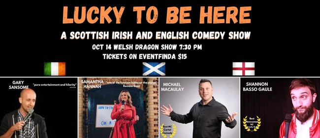 Lucky to be Here: A Scottish, Irish and English Comedy Show