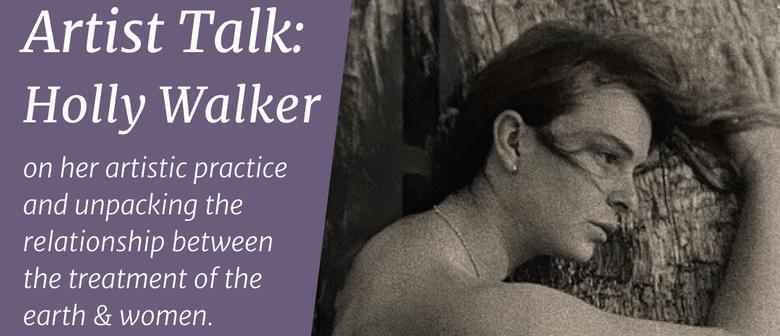 Artist Talk: Holly Walker on her artistic practice