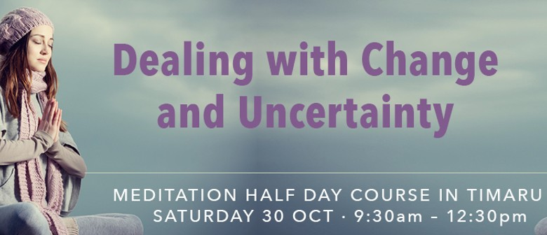 Dealing With Change & Uncertainty Half Day Meditation Course