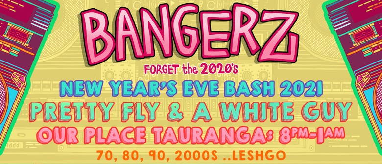 BANGERZ - Forget the 2020s, NYE Bash 2021