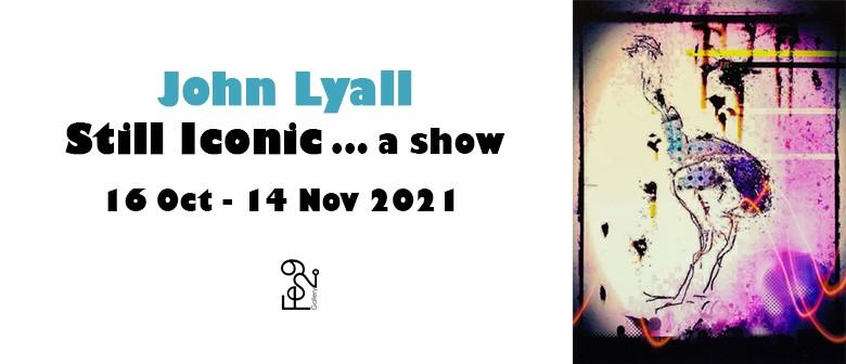 JOHN LYALL - Still Iconic... a show