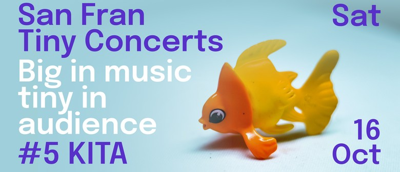 San Fran Tiny Concerts: KITA