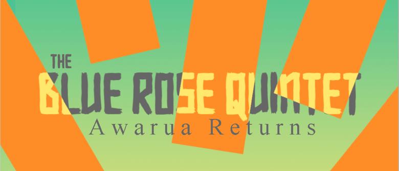 The Blue Rose Quintet - Awarua Returns Album Launch