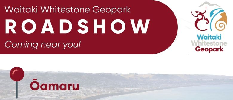 Waitaki Whitestone Geopark Roadshow - Ōamaru