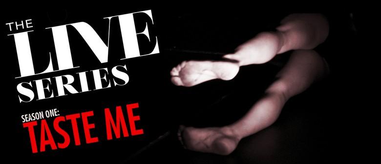 The LIVE Series: Taste Me