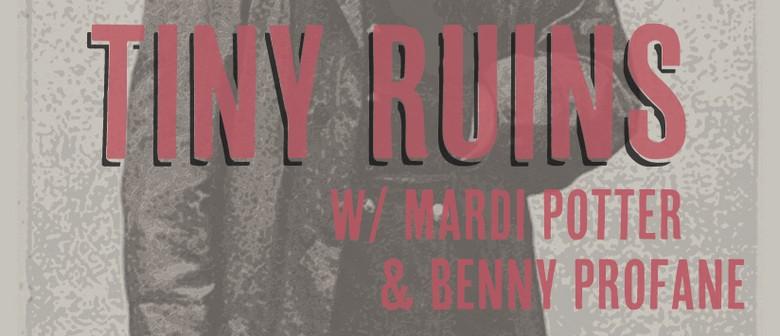 Tiny Ruins w/ Mardy Potter & Benny Profane