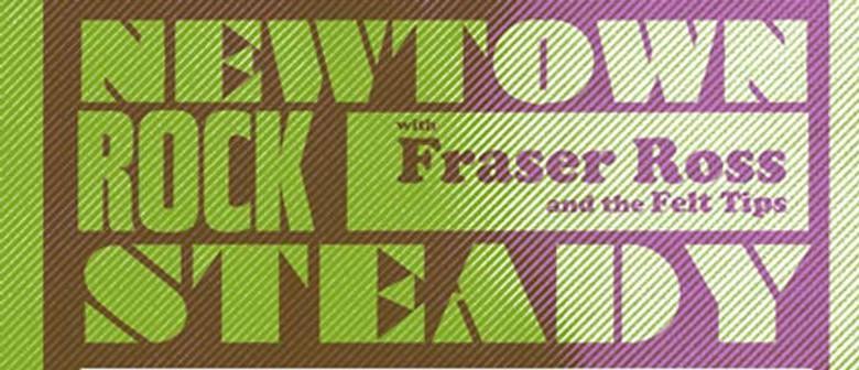 Newtown Rocksteady with Fraser Ross & The Felt Tips