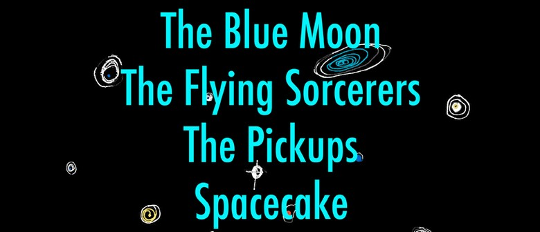 The Blue Moon, The Flying Sorcerers, The Pickups & Spacecake